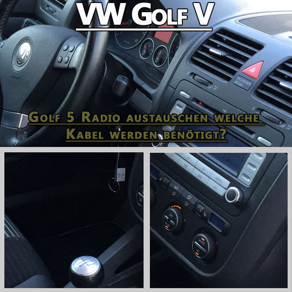 Golf-5-Radio-austauschen-welche-Kabel-werden-benötigt