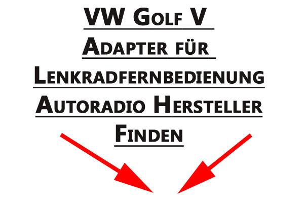 VW-Golf-V-Adapter-für-Lenkradfernbedienung-Autoradio-Hersteller-finden
